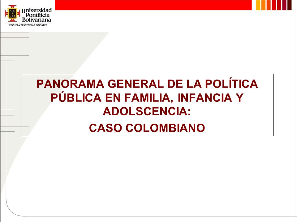 PANORAMA GENERAL DE LA POLÍTICA PÚBLICA EN FAMILIA, INFANCIA Y ADOLSCENCIA:
