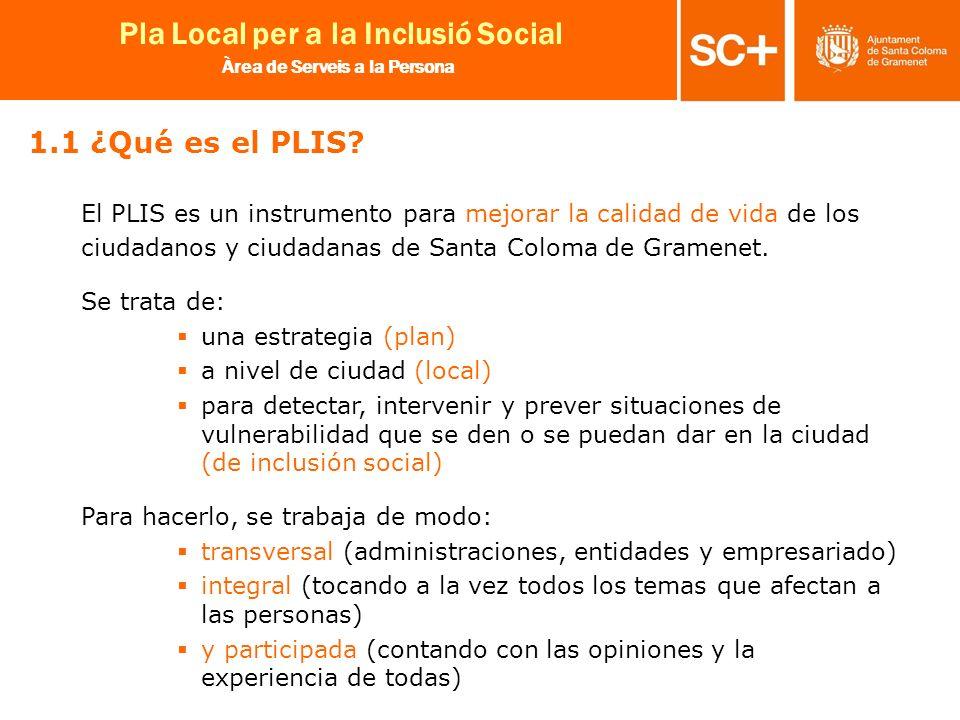 1.1 ¿Qué es el PLIS El PLIS es un instrumento para mejorar la calidad de vida de los. ciudadanos y ciudadanas de Santa Coloma de Gramenet.