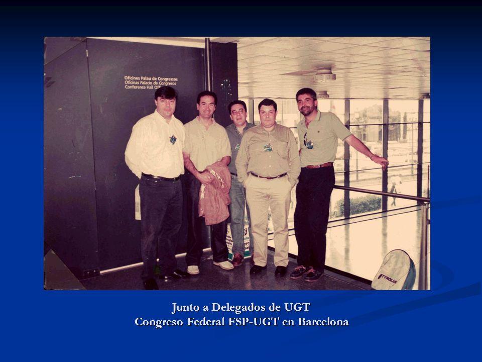 Junto a Delegados de UGT Congreso Federal FSP-UGT en Barcelona