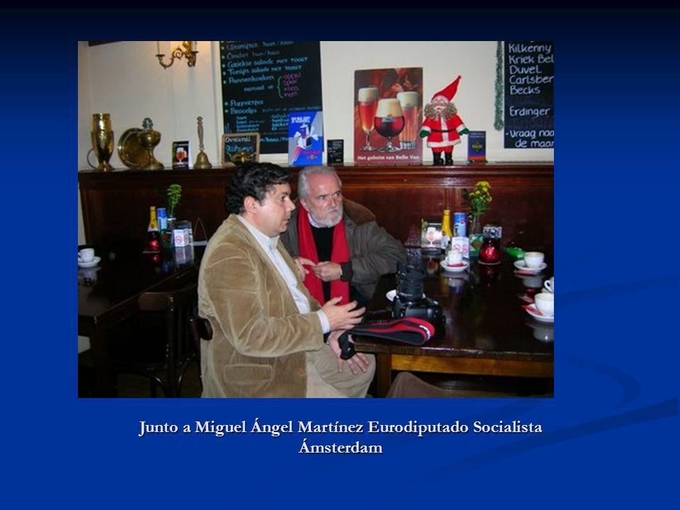 Junto a Miguel Ángel Martínez Eurodiputado Socialista Ámsterdam