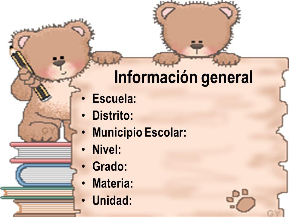Información general Escuela: Distrito: Municipio Escolar: Nivel: