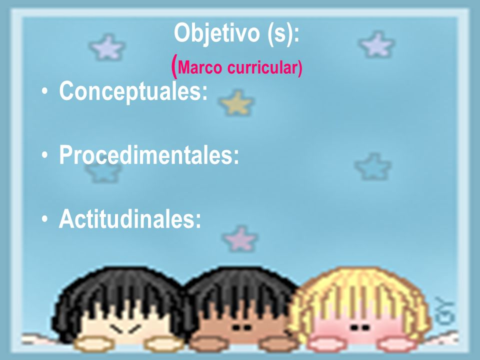 Objetivo (s): (Marco curricular)
