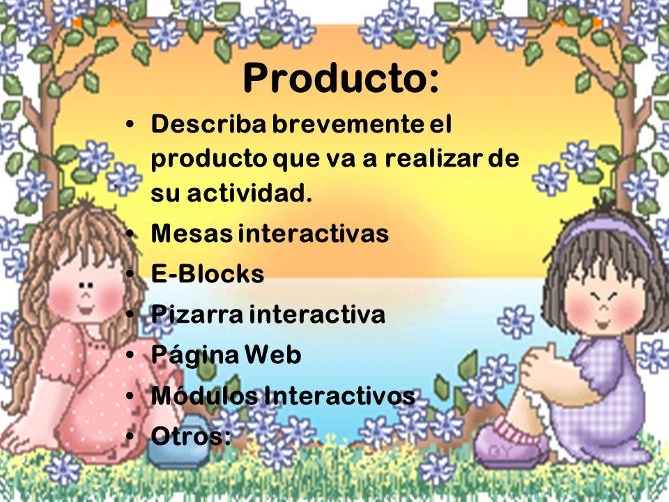 Producto: Describa brevemente el producto que va a realizar de su actividad. Mesas interactivas. E-Blocks.