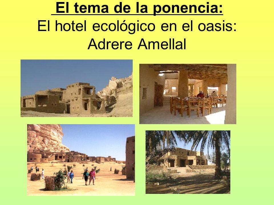 El tema de la ponencia: El hotel ecológico en el oasis: Adrere Amellal