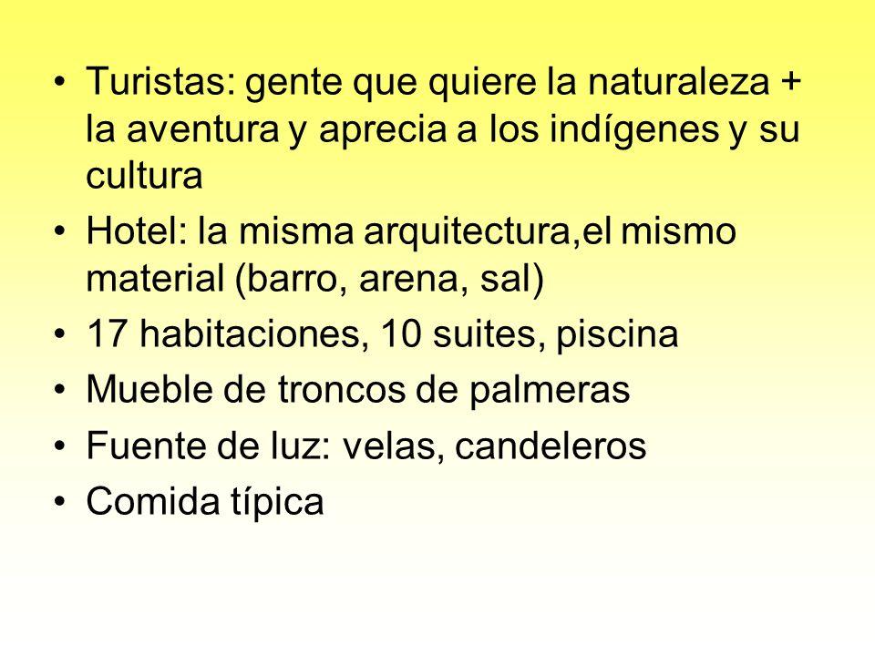 Turistas: gente que quiere la naturaleza + la aventura y aprecia a los indígenes y su cultura
