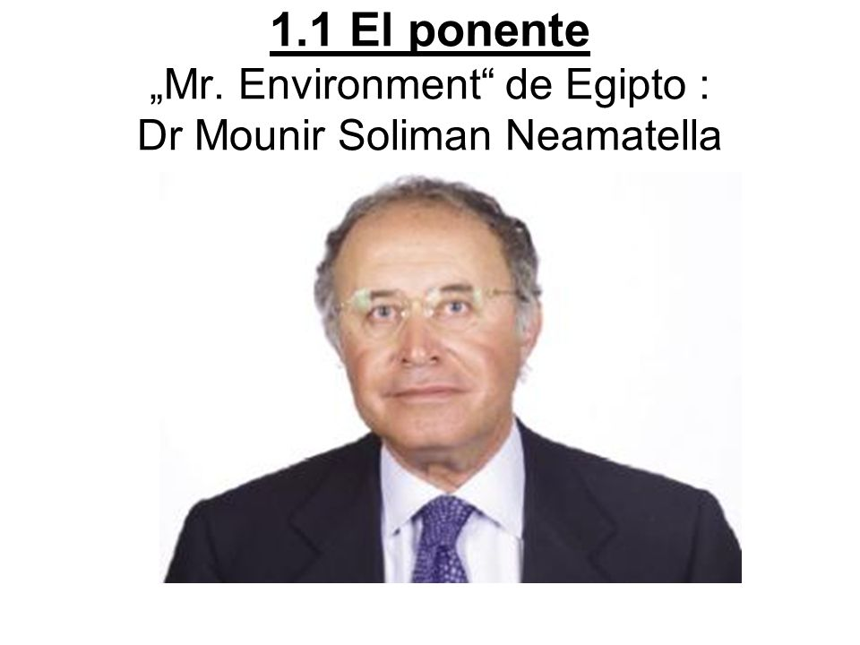 "1.1 El ponente ""Mr. Environment de Egipto : Dr Mounir Soliman Neamatella"
