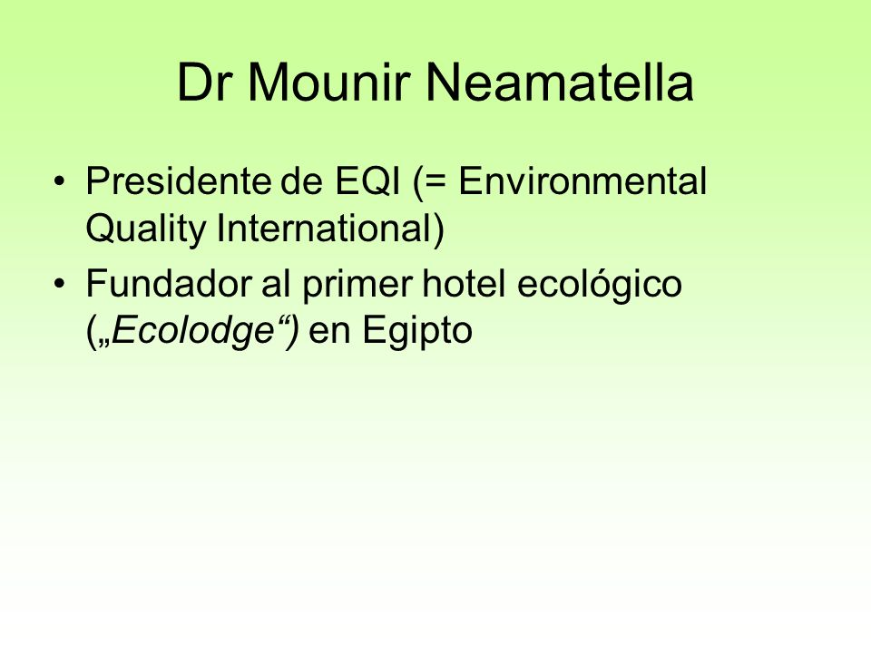 "Dr Mounir Neamatella Presidente de EQI (= Environmental Quality International) Fundador al primer hotel ecológico (""Ecolodge ) en Egipto."