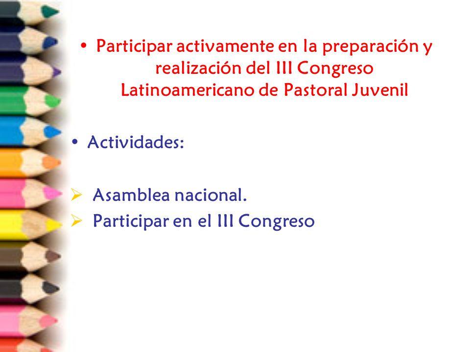 Participar activamente en la preparación y realización del III Congreso Latinoamericano de Pastoral Juvenil