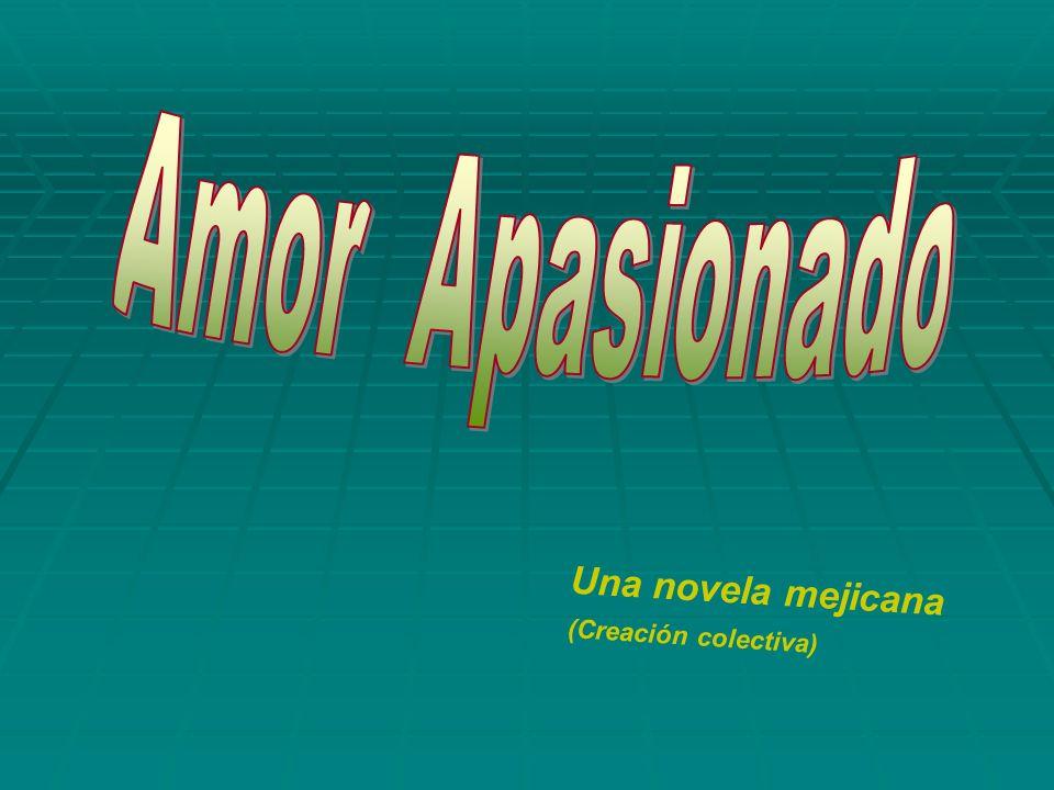 Amor Apasionado (Creación colectiva) Una novela mejicana