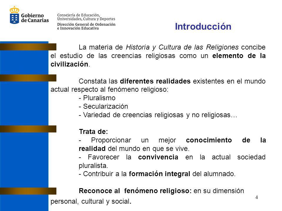 Introducción La materia de Historia y Cultura de las Religiones concibe el estudio de las creencias religiosas como un elemento de la civilización.