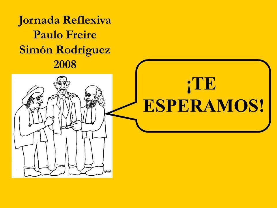 Jornada Reflexiva Paulo Freire Simón Rodríguez 2008 ¡TE ESPERAMOS!