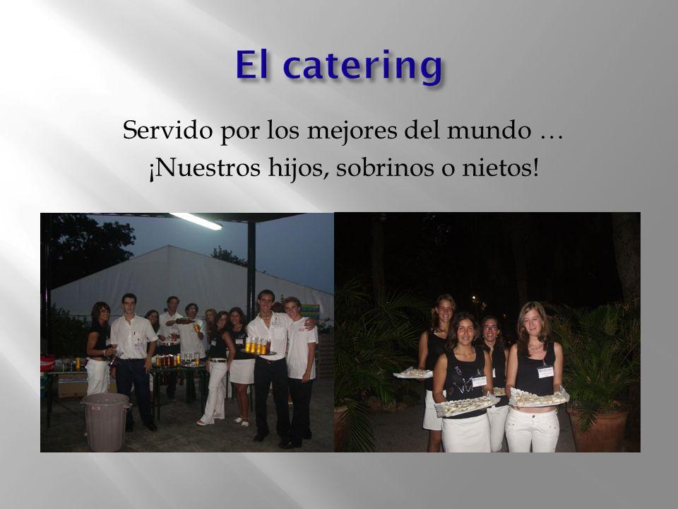 El catering Servido por los mejores del mundo … ¡Nuestros hijos, sobrinos o nietos!