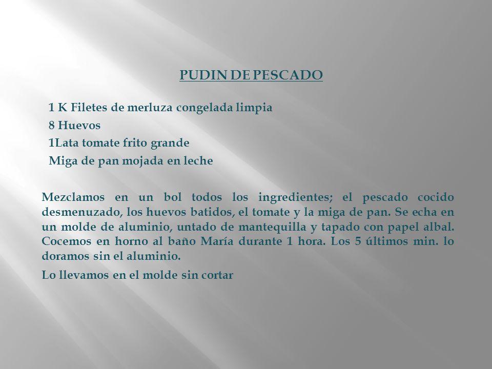 PUDIN DE PESCADO 1 K Filetes de merluza congelada limpia 8 Huevos