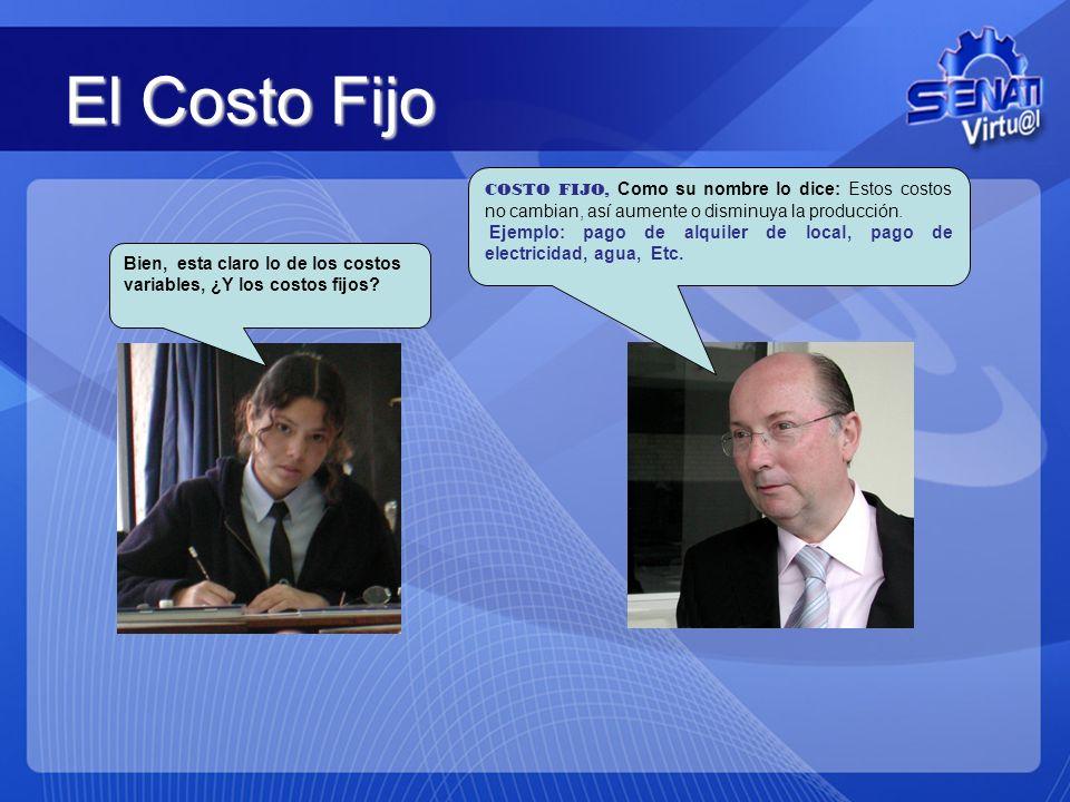 El Costo Fijo COSTO FIJO, Como su nombre lo dice: Estos costos no cambian, así aumente o disminuya la producción.