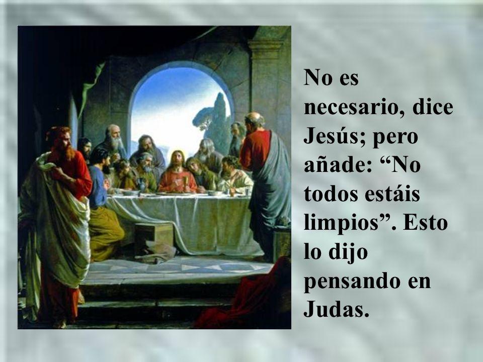 No es necesario, dice Jesús; pero añade: No todos estáis limpios