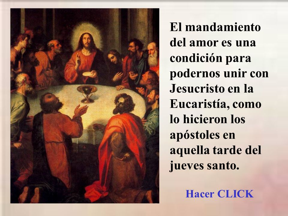 El mandamiento del amor es una condición para podernos unir con Jesucristo en la Eucaristía, como lo hicieron los apóstoles en aquella tarde del jueves santo.