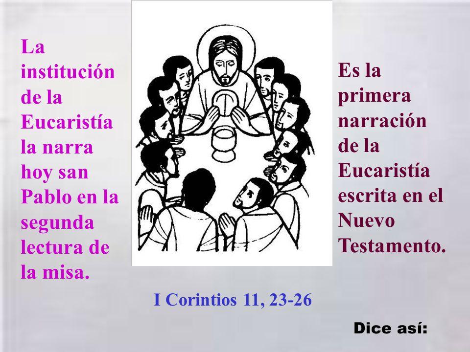 La institución de la Eucaristía la narra hoy san Pablo en la segunda lectura de la misa.