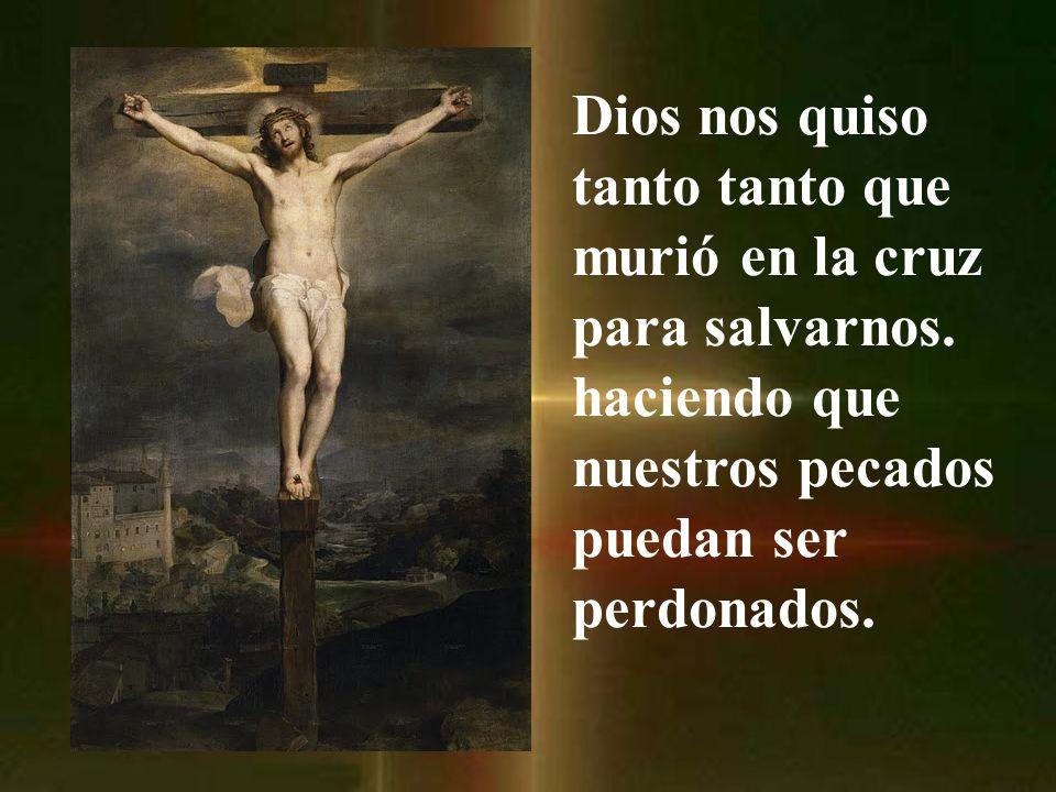 Dios nos quiso tanto tanto que murió en la cruz para salvarnos