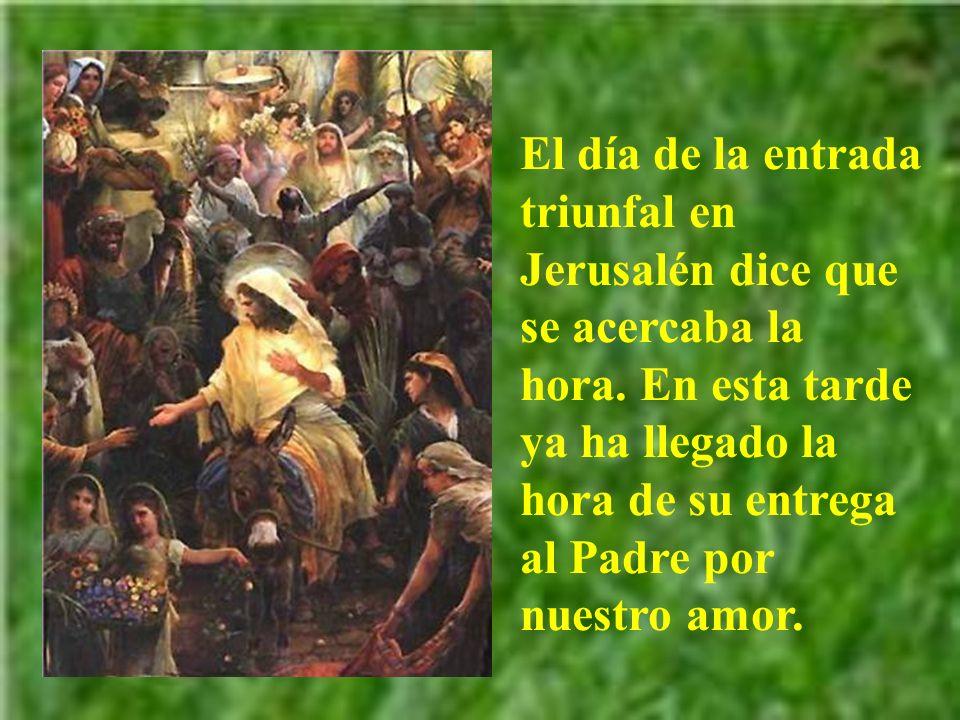 El día de la entrada triunfal en Jerusalén dice que se acercaba la hora.