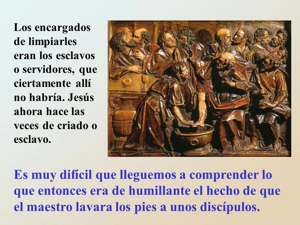 Los encargados de limpiarles eran los esclavos o servidores, que ciertamente allí no habría. Jesús ahora hace las veces de criado o esclavo.