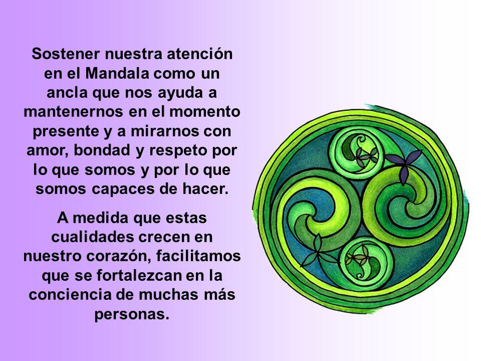 Sostener nuestra atención en el Mandala como un ancla que nos ayuda a mantenernos en el momento presente y a mirarnos con amor, bondad y respeto por lo que somos y por lo que somos capaces de hacer.