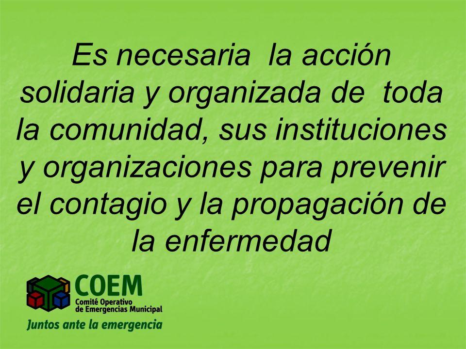 Es necesaria la acción solidaria y organizada de toda la comunidad, sus instituciones y organizaciones para prevenir el contagio y la propagación de la enfermedad