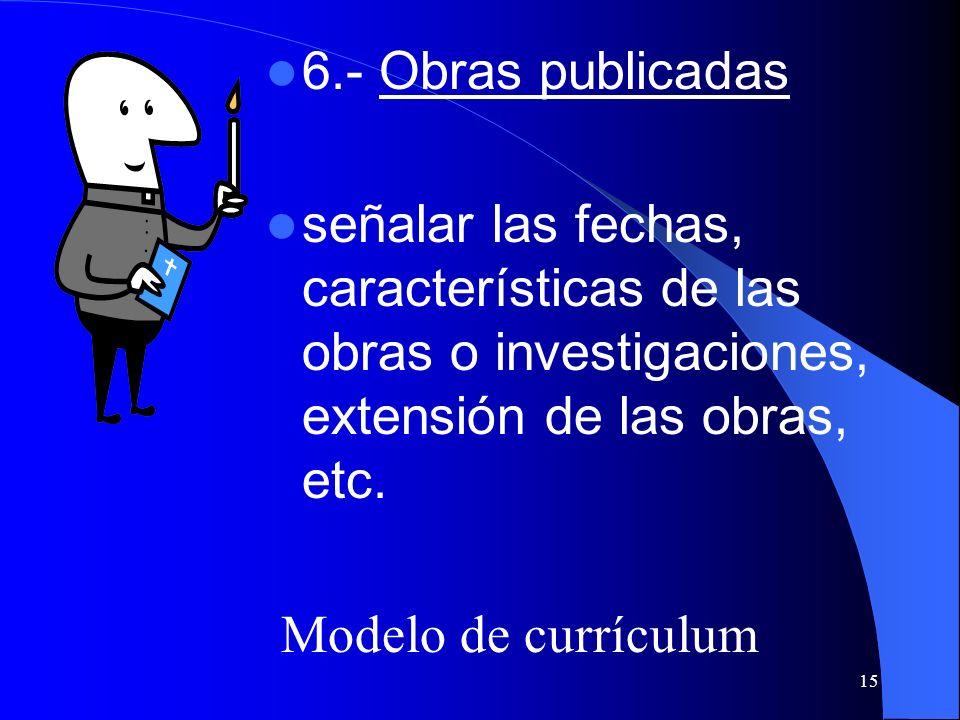 6.- Obras publicadas señalar las fechas, características de las obras o investigaciones, extensión de las obras, etc.