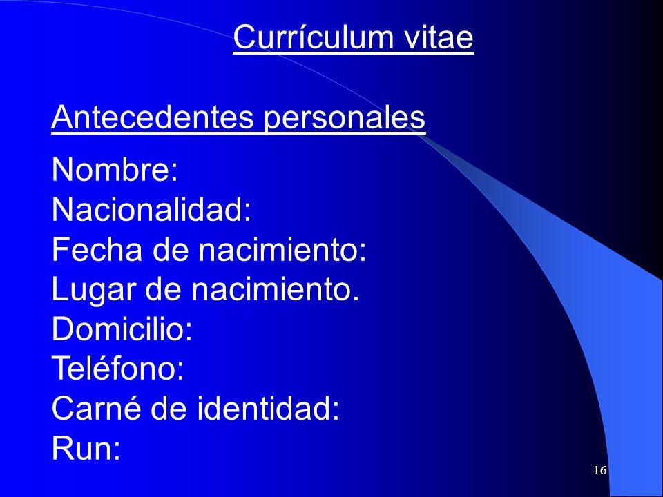 Currículum vitae Antecedentes personales. Nombre: Nacionalidad: Fecha de nacimiento: Lugar de nacimiento.