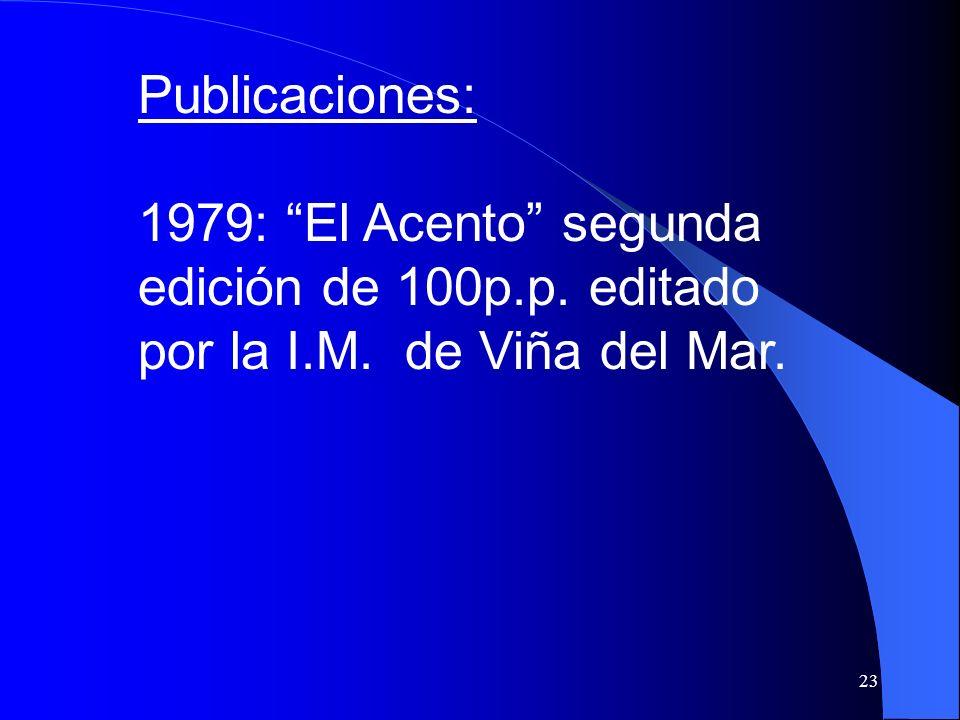Publicaciones: 1979: El Acento segunda edición de 100p.p. editado por la I.M. de Viña del Mar.