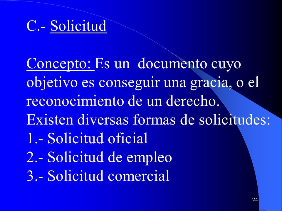 C.- Solicitud Concepto: Es un documento cuyo objetivo es conseguir una gracia, o el reconocimiento de un derecho.