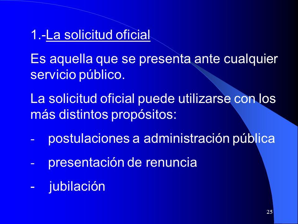 1.-La solicitud oficial Es aquella que se presenta ante cualquier servicio público.