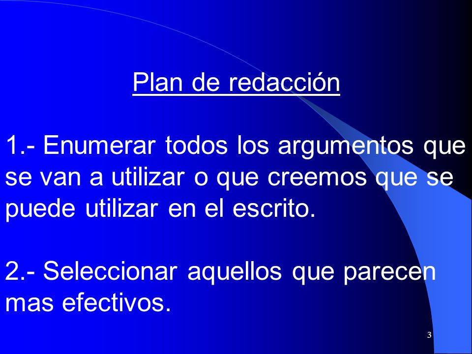 Plan de redacción 1.- Enumerar todos los argumentos que se van a utilizar o que creemos que se puede utilizar en el escrito.