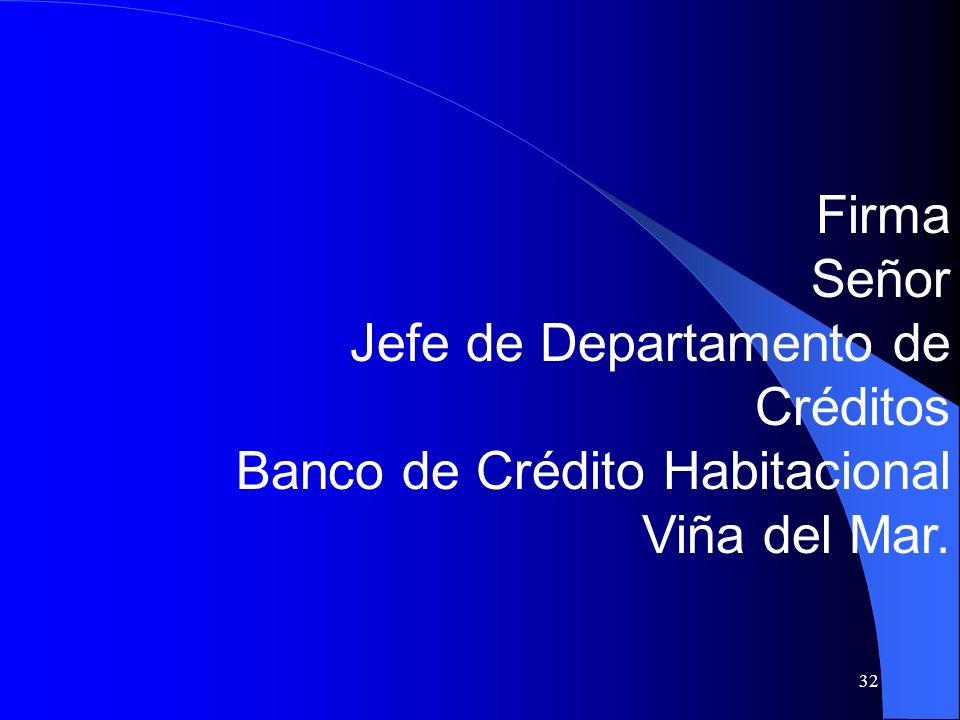 Firma Señor Jefe de Departamento de Créditos Banco de Crédito Habitacional Viña del Mar.