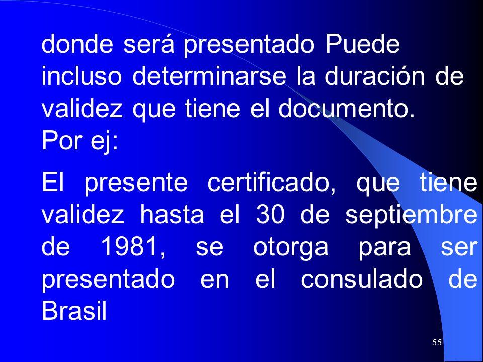 donde será presentado Puede incluso determinarse la duración de validez que tiene el documento.