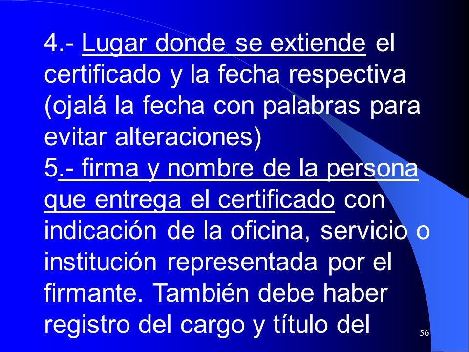 4.- Lugar donde se extiende el certificado y la fecha respectiva (ojalá la fecha con palabras para evitar alteraciones)