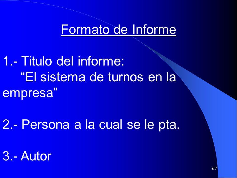 Formato de Informe 1.- Titulo del informe: El sistema de turnos en la empresa 2.- Persona a la cual se le pta.
