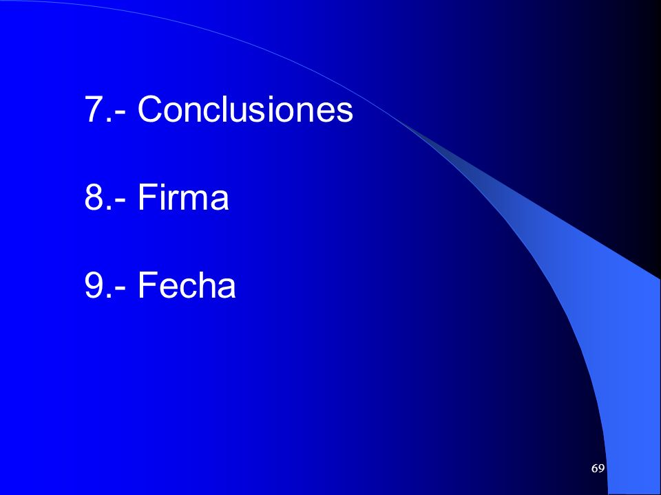7.- Conclusiones 8.- Firma 9.- Fecha