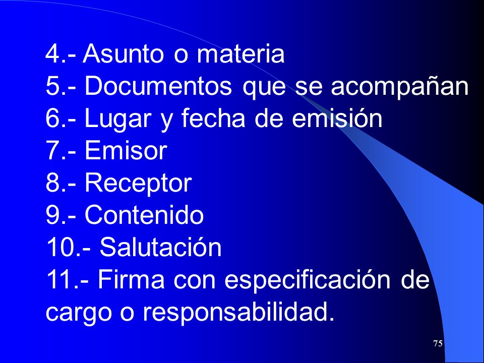 4.- Asunto o materia 5.- Documentos que se acompañan. 6.- Lugar y fecha de emisión. 7.- Emisor. 8.- Receptor.