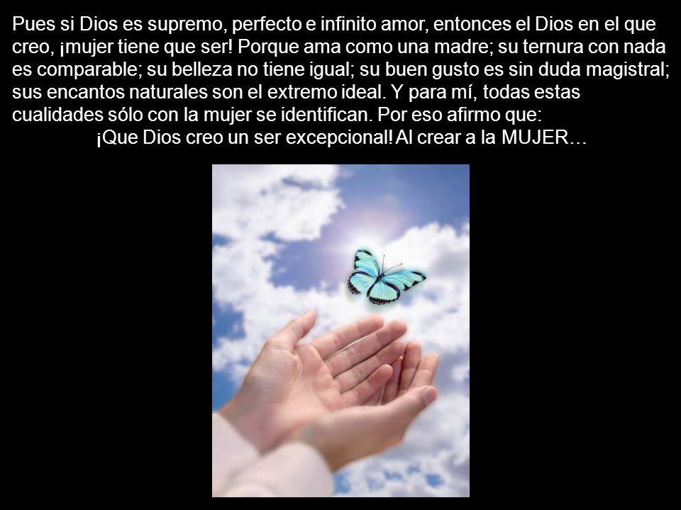 ¡Que Dios creo un ser excepcional! Al crear a la MUJER…