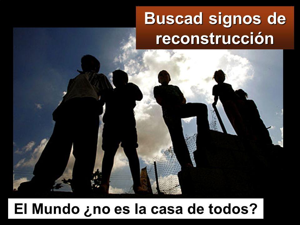 Buscad signos de reconstrucción El Mundo ¿no es la casa de todos