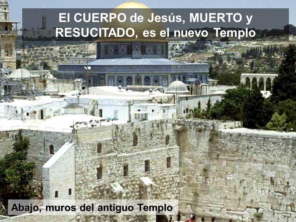 El CUERPO de Jesús, MUERTO y RESUCITADO, es el nuevo Templo