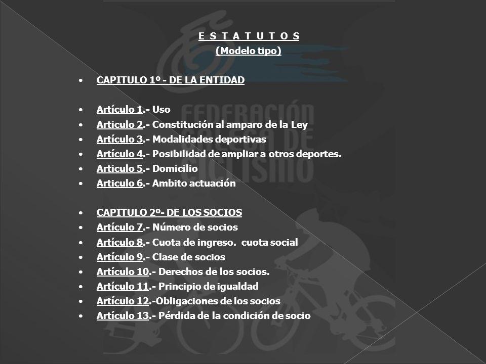 E S T A T U T O S (Modelo tipo) CAPITULO 1º - DE LA ENTIDAD. Artículo 1.- Uso. Articulo 2.- Constitución al amparo de la Ley.