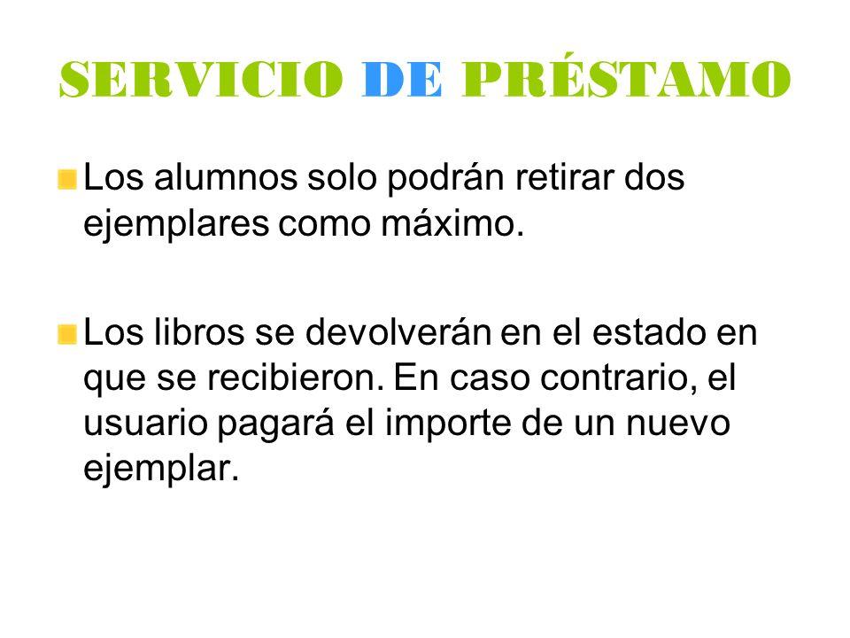 SERVICIO DE PRÉSTAMO Los alumnos solo podrán retirar dos ejemplares como máximo.