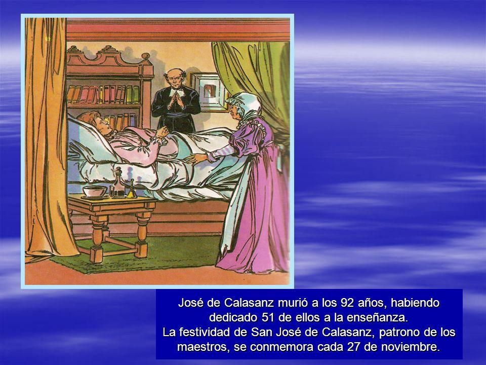 José de Calasanz murió a los 92 años, habiendo dedicado 51 de ellos a la enseñanza.