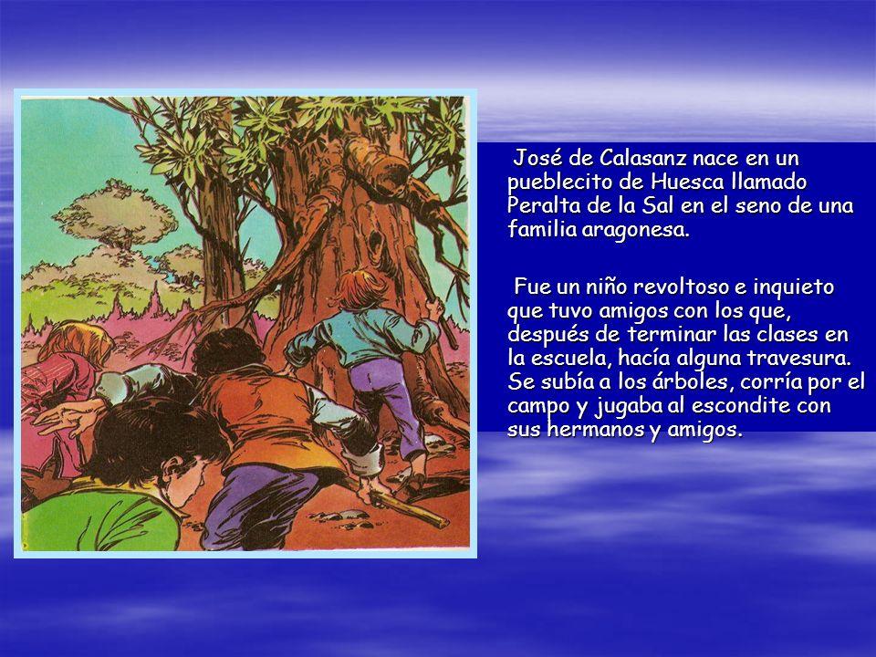 José de Calasanz nace en un pueblecito de Huesca llamado Peralta de la Sal en el seno de una familia aragonesa.