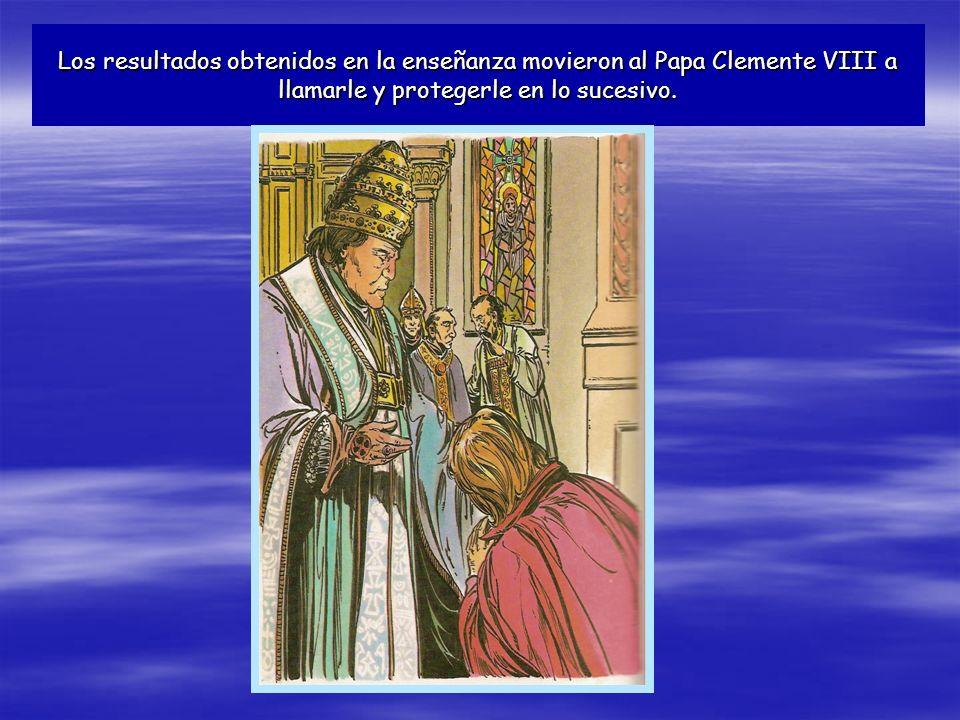 Los resultados obtenidos en la enseñanza movieron al Papa Clemente VIII a llamarle y protegerle en lo sucesivo.