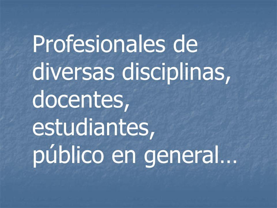 Profesionales de diversas disciplinas, docentes,