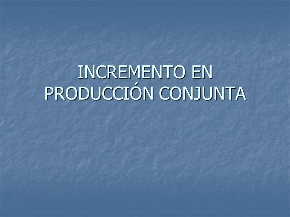 INCREMENTO EN PRODUCCIÓN CONJUNTA