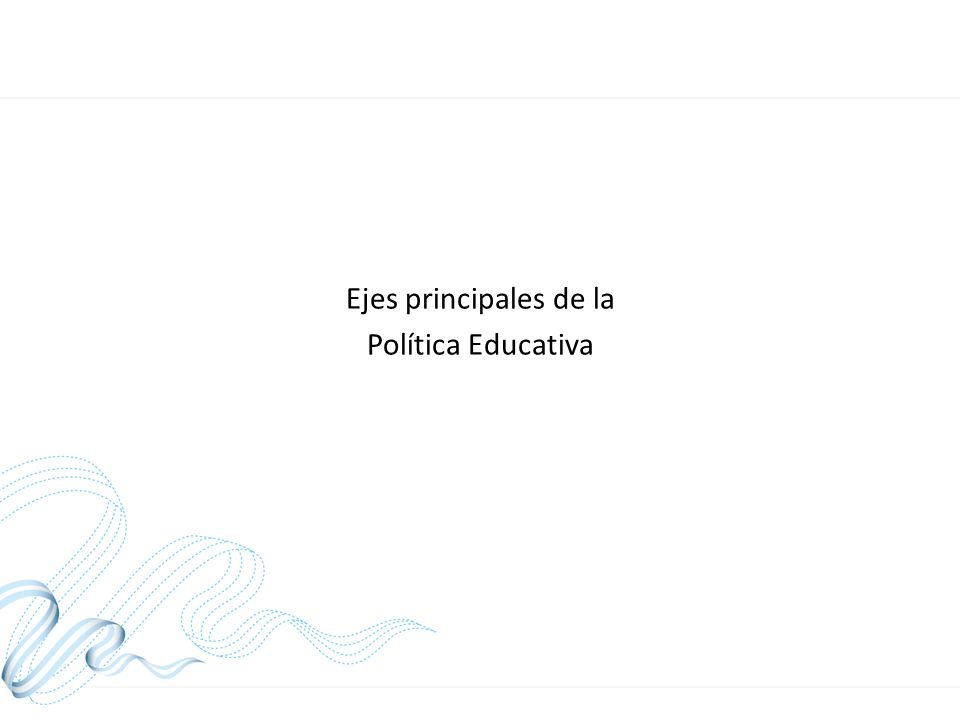 Ejes principales de la Política Educativa