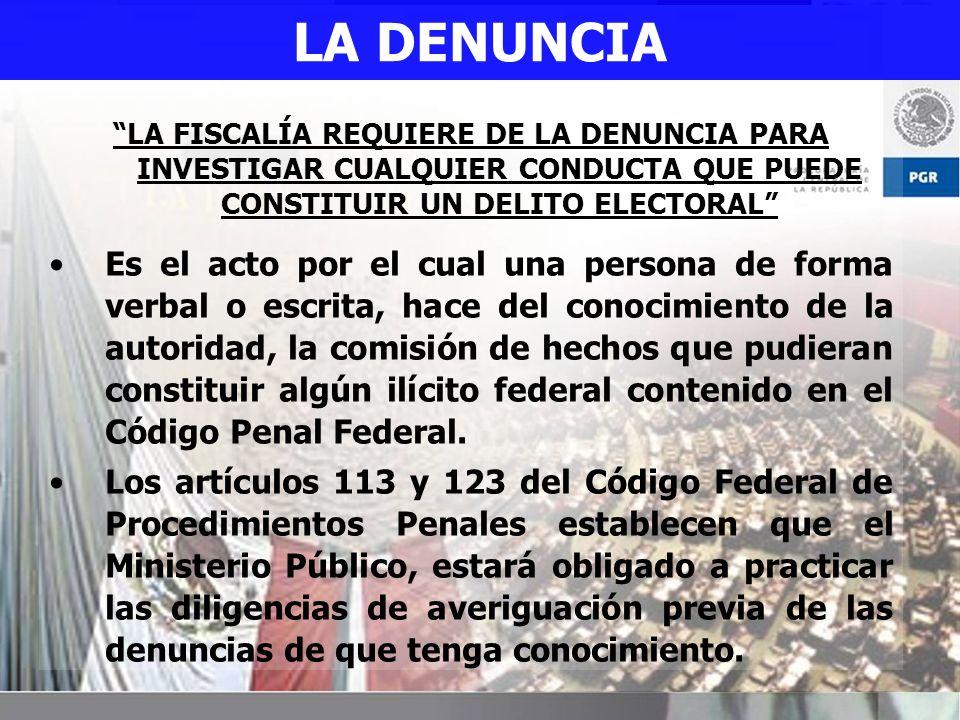 LA DENUNCIA LA FISCALÍA REQUIERE DE LA DENUNCIA PARA INVESTIGAR CUALQUIER CONDUCTA QUE PUEDE CONSTITUIR UN DELITO ELECTORAL